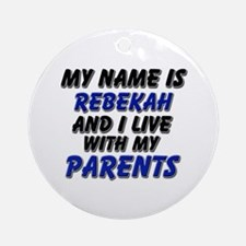 my name is rebekah and I live with my parents Orna