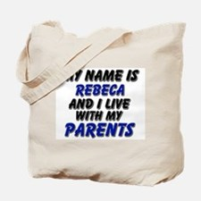 my name is rebeca and I live with my parents Tote