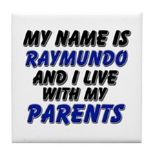 my name is raymundo and I live with my parents Til