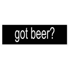 got beer? Bumper Car Sticker