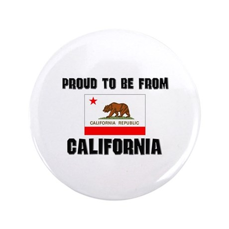 """Proud To Be From Be CALIFORNIA 3.5"""" Button"""