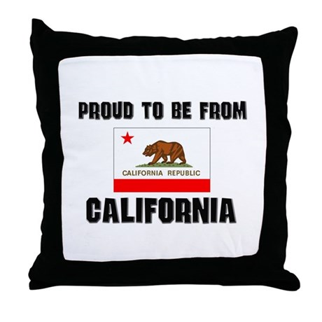 Proud To Be From Be CALIFORNIA Throw Pillow