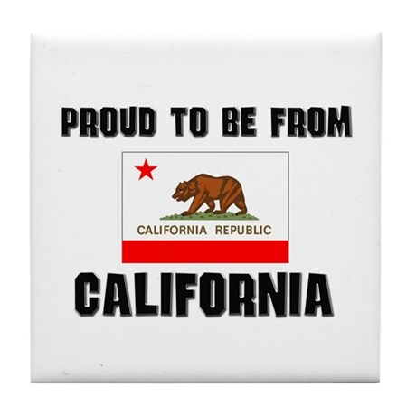 Proud To Be From Be CALIFORNIA Tile Coaster