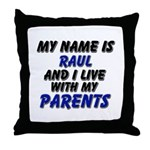 my name is raul and I live with my parents Throw P