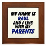 my name is raul and I live with my parents Framed