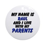 my name is raul and I live with my parents Ornamen