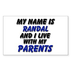 my name is randal and I live with my parents Stick