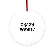 CRAZY WAYNE Ornament (Round)