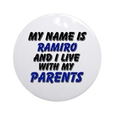 my name is ramiro and I live with my parents Ornam