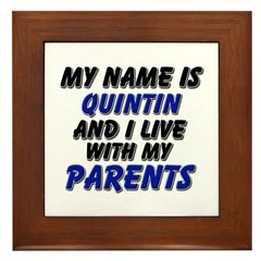 my name is quintin and I live with my parents Fram