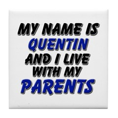 my name is quentin and I live with my parents Tile