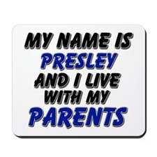 my name is presley and I live with my parents Mous
