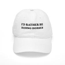 Rather be Riding Horses Baseball Cap