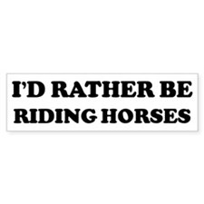 Rather be Riding Horses Bumper Bumper Sticker