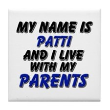 my name is patti and I live with my parents Tile C