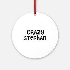 CRAZY STEPHAN Ornament (Round)