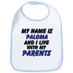 my name is paloma and I live with my parents Bib