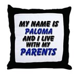 my name is paloma and I live with my parents Throw