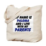my name is paloma and I live with my parents Tote