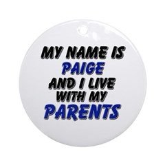 my name is paige and I live with my parents Orname