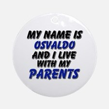 my name is osvaldo and I live with my parents Orna