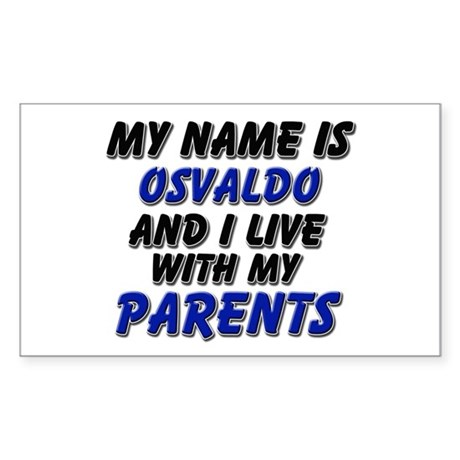 my name is osvaldo and I live with my parents Stic