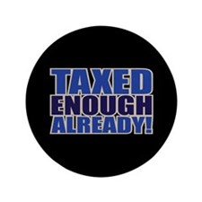 "TAXED ENOUGH ALREADY! 3.5"" Button (100 pack)"