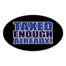 TAXED ENOUGH ALREADY! Oval Sticker (10 pk)
