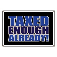 TAXED ENOUGH ALREADY! Banner