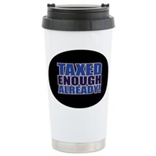 TAXED ENOUGH ALREADY! Travel Mug