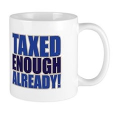 TAXED ENOUGH ALREADY! Mug