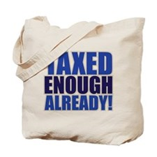 TAXED ENOUGH ALREADY! Tote Bag