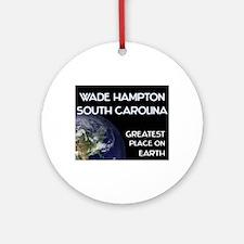 wade hampton south carolina - greatest place on ea