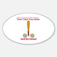 Take Your Balls & Go Home! Oval Decal