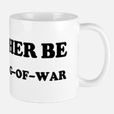Rather be Playing Tug-of-war Mug