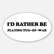 Rather be Playing Tug-of-war Oval Decal