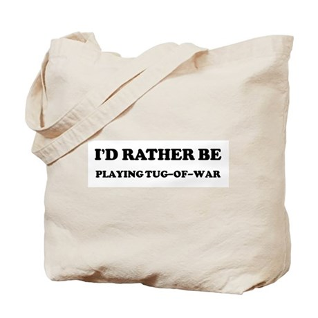 Rather be Playing Tug-of-war Tote Bag