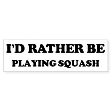Rather be Playing Squash Bumper Bumper Sticker