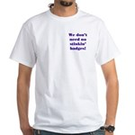 No Stinkin' Badges White T-Shirt