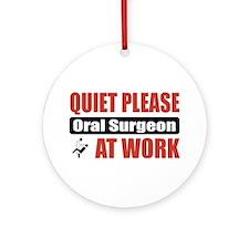 Oral Surgeon Work Ornament (Round)