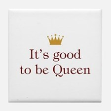 Good To Be Queen Tile Coaster