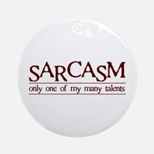 Sarcasm - One Of My Many Talents Ornament (Round)