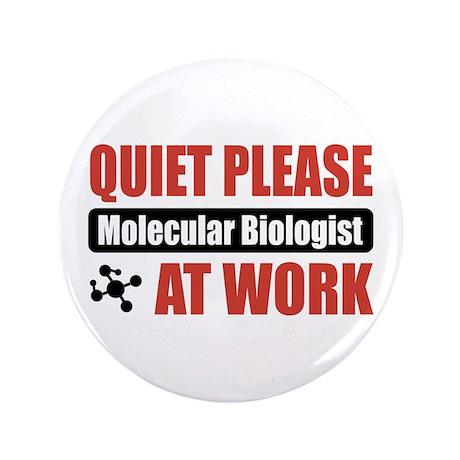 """Molecular Biologist Work 3.5"""" Button (100 pack)"""