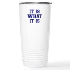 It Is What It Is Blue Travel Mug