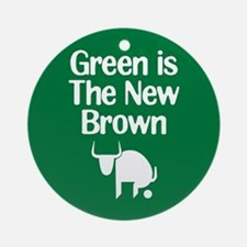 Green is The New Brown Ornament (Round)