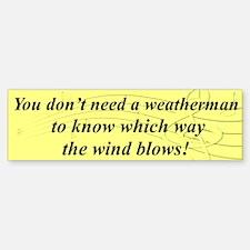 """Don't Need a Weatherman"" Bumper Bumper Bumper Sticker"