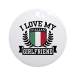 I Love My Italian Girlfriend Ornament (Round)