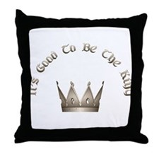 It's Good to be the King Throw Pillow