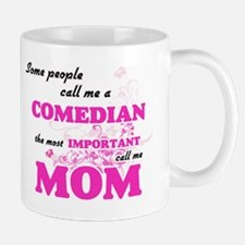 Some call me a Comedian, the most important c Mugs