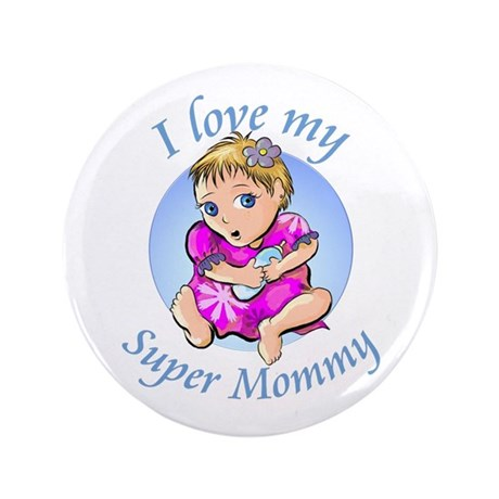 "I love my Super Mommy 3.5"" Button"
